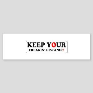 KEEP YOUR FREAKIN' DISTANCE! Bumper Sticker