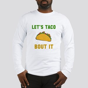 Let's taco bout it Long Sleeve T-Shirt