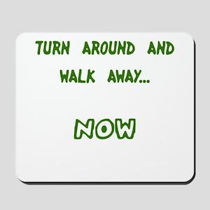 Turn around and walk away Mousepad