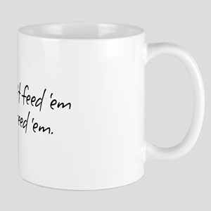If you can't feed 'em... Mug