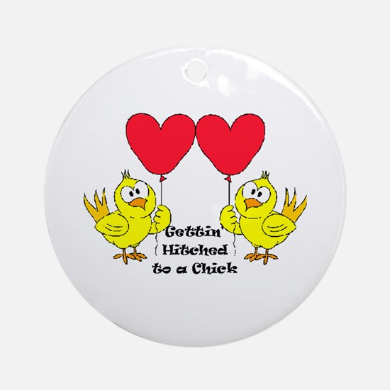 Gettin Hitched to a chick 1 Ornament (Round)
