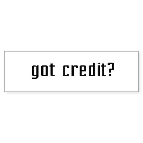 Got Credit? Bumper Sticker