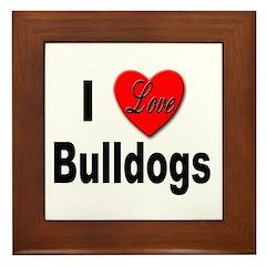 I Love Bulldogs Framed Tile