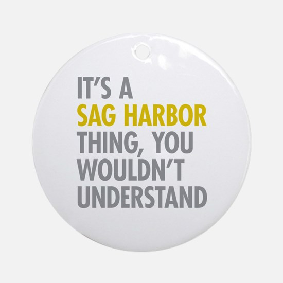 Its A Sag Harbor Thing Ornament (Round)