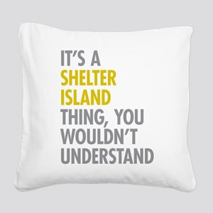 Its A Shelter Island Thing Square Canvas Pillow