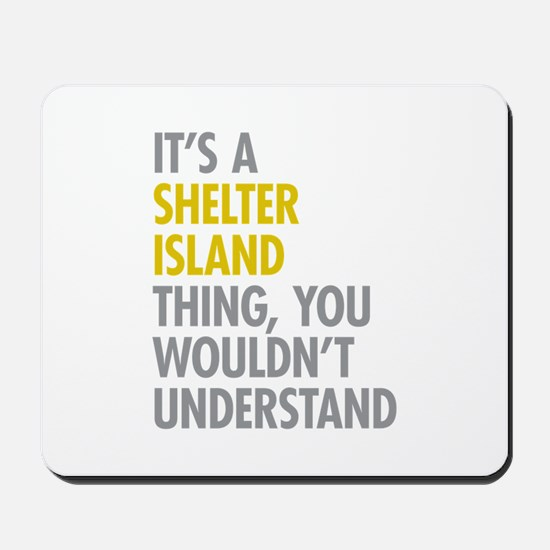 Its A Shelter Island Thing Mousepad