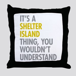 Its A Shelter Island Thing Throw Pillow