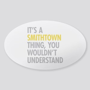 Its A Smithtown Thing Sticker (Oval)