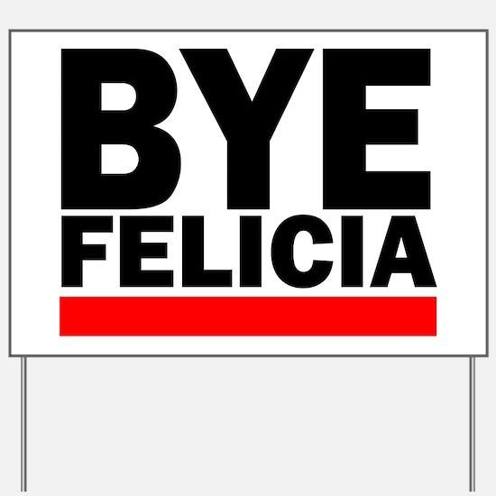 BYE FELICIA Yard Sign