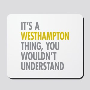 Its A Westhampton Thing Mousepad