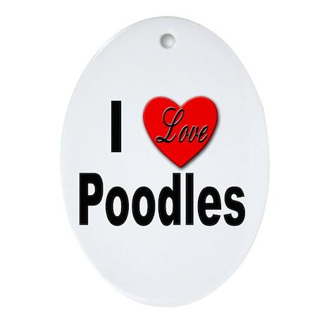 I Love Poodles Oval Ornament