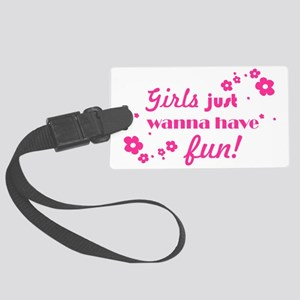 Girl's Just Wanna Have Fun Large Luggage Tag