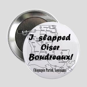 I Slapped Oiser Beaudreaux Button