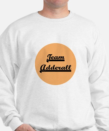 Team Adderall - ADD Sweatshirt