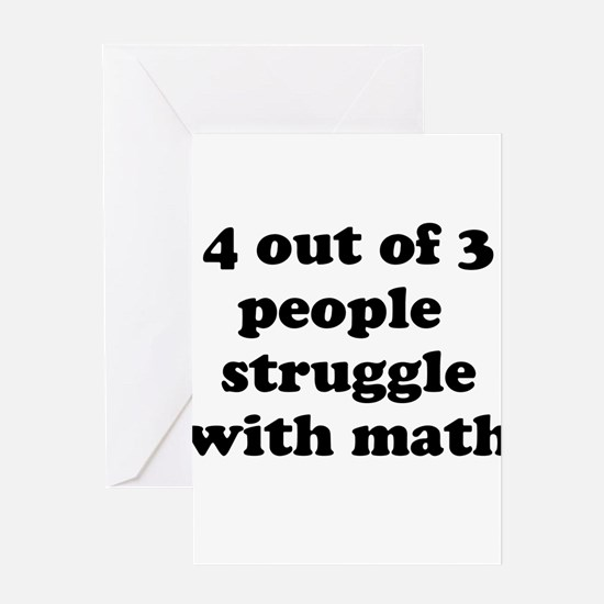 4 out of 3 people struggle with math Greeting Card