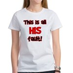 This is HIS fault! Women's T-Shirt