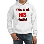 This is HIS fault! Hooded Sweatshirt