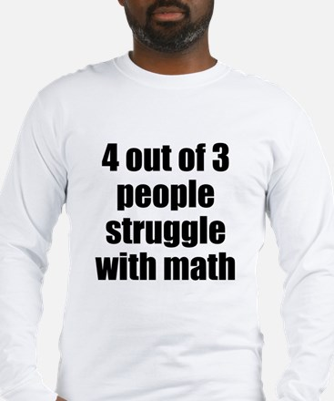 4 out of 3 people struggle with math Long Sleeve T