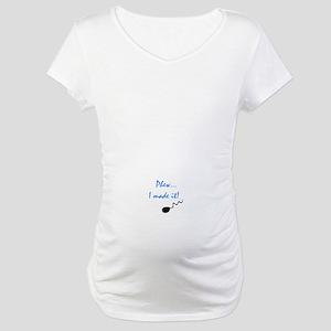 PHEW, I MADE IT Maternity T-Shirt
