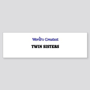 World's Greatest TWIN SISTERS Bumper Sticker