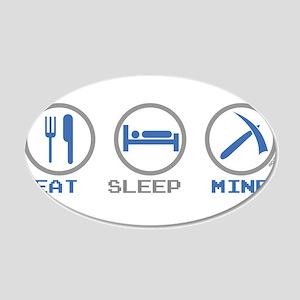 Eat Sleep Mine 20x12 Oval Wall Decal