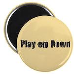 Play em down Magnet