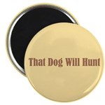 That Dog Will Hunt Magnet
