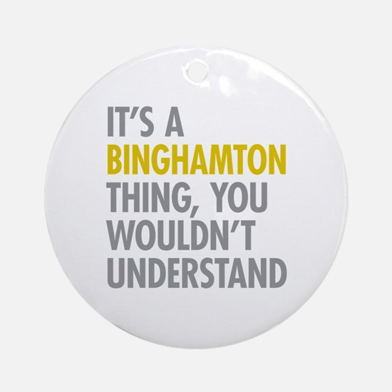 Its A Binghamton Thing Ornament (Round)