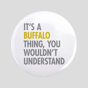 "Its A Buffalo Thing 3.5"" Button"