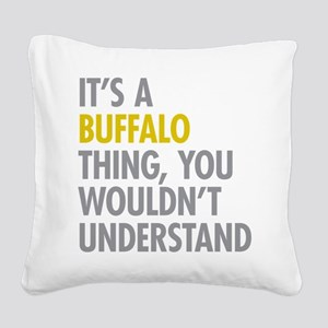 Its A Buffalo Thing Square Canvas Pillow