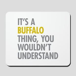 Its A Buffalo Thing Mousepad