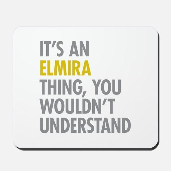 Its An Elmira Thing Mousepad