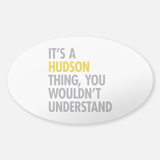Its A Hudson Thing Sticker (Oval)