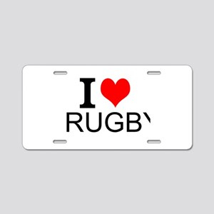 I Love Rugby Aluminum License Plate