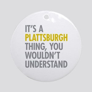 Its A Plattsburgh Thing Ornament (Round)