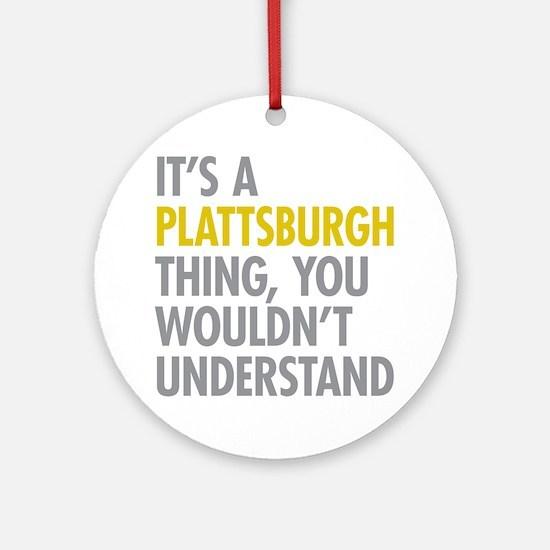Its A Plattsburgh Thing Ornament (Round)