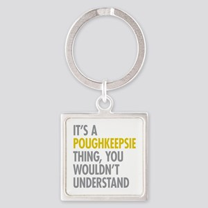 Its A Poughkeepsie Thing Square Keychain