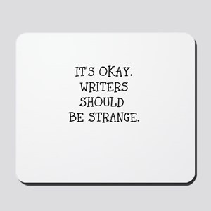 Its okay. Writers should be strange Mousepad