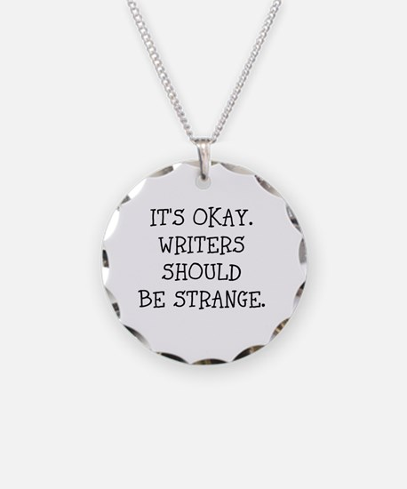 Its okay. Writers should be strange Necklace