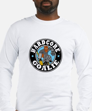Hardcore Goalie Long Sleeve T-Shirt