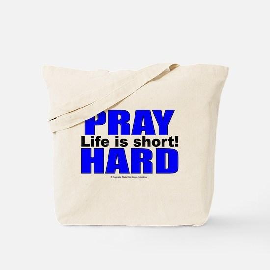 Pray Hard - Life Is Short Tote Bag