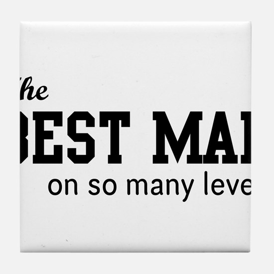 The Best Man on so Many Levels Tile Coaster