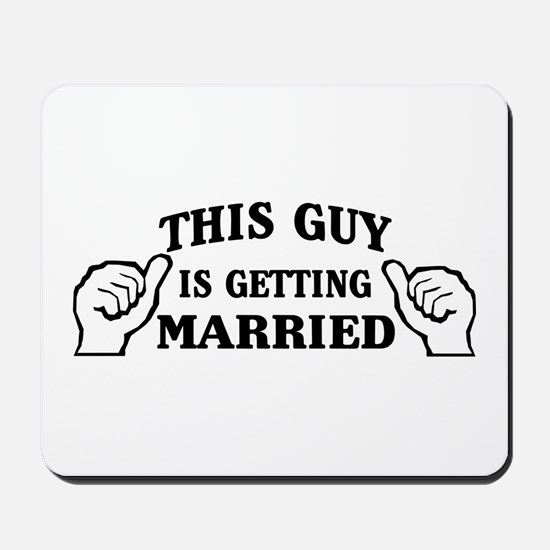 This Guy Is Getting Married Mousepad