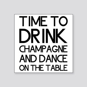 Time To Drink Champagne And Dance on the Table Sti