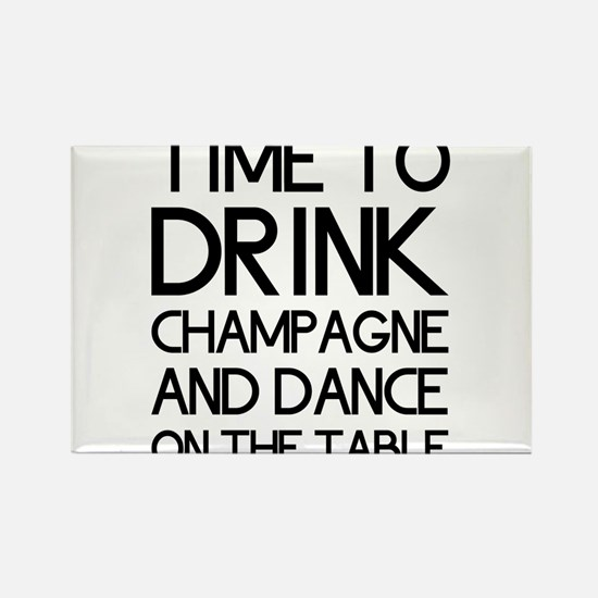 Time To Drink Champagne And Dance on the Table Mag