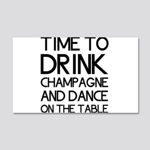 Time To Drink Champagne And Dance on the Table Wal