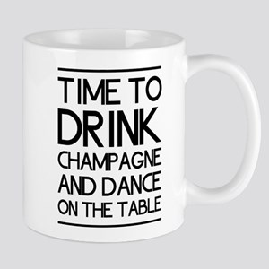 Time To Drink Champagne And Dance on the Table Mug