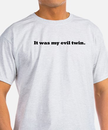 It was my evil twin. T-Shirt