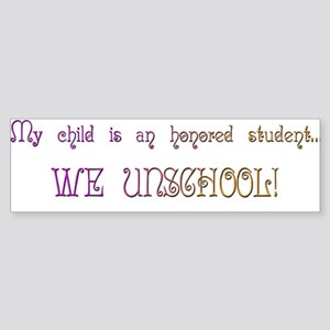Honored Student Unschool Bumper Sticker