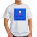 My Daddy Does My Hair Two Light T-Shirt